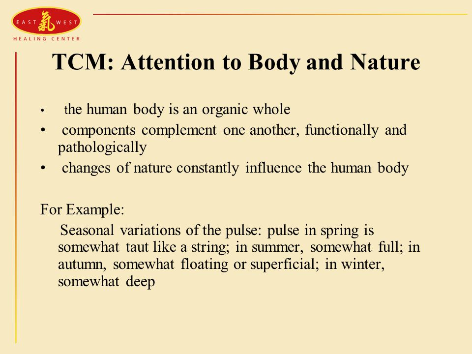 TCM: Attention to Body and Nature t he human body is an organic whole components complement one another, functionally and pathologically changes of na