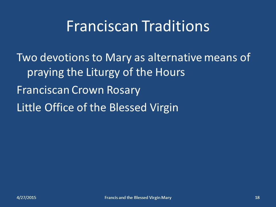 Franciscan Traditions Two devotions to Mary as alternative means of praying the Liturgy of the Hours Franciscan Crown Rosary Little Office of the Bles
