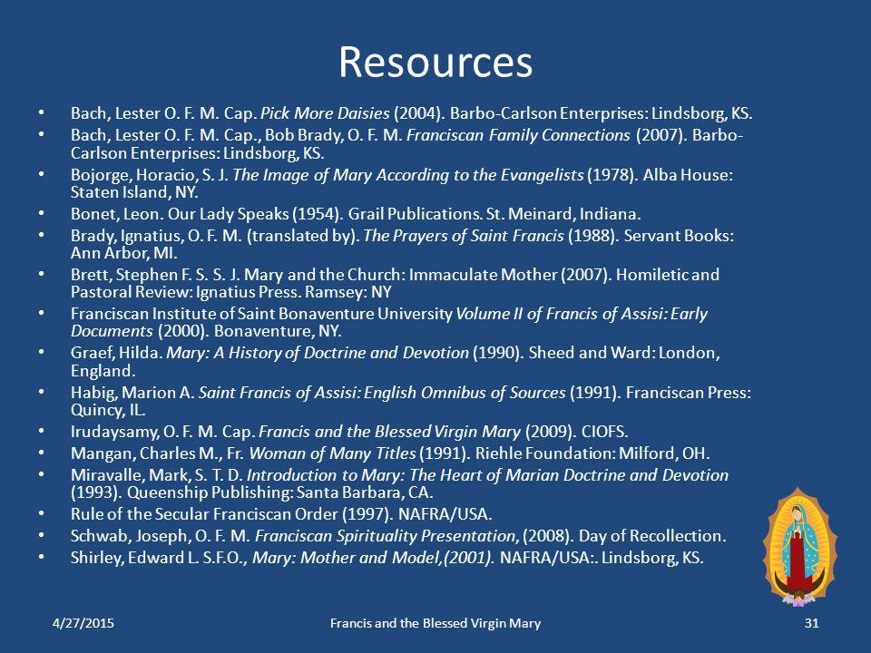 Resources Bach, Lester O. F. M. Cap. Pick More Daisies (2004). Barbo-Carlson Enterprises: Lindsborg, KS. Bach, Lester O. F. M. Cap., Bob Brady, O. F.