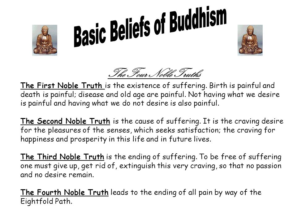 The Four Noble Truths The First Noble Truth is the existence of suffering.