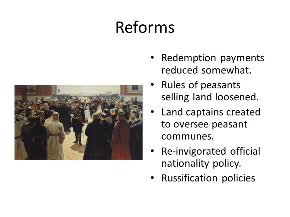 Reforms Redemption payments reduced somewhat. Rules of peasants selling land loosened.