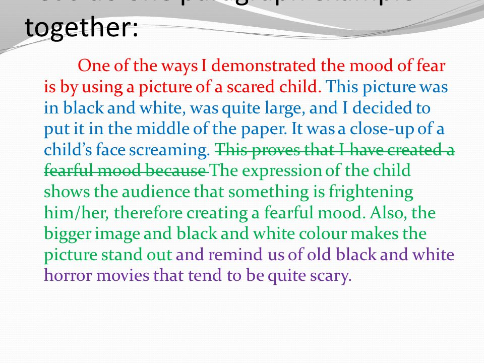 Let's do one paragraph example together: One of the ways I demonstrated the mood of fear is by using a picture of a scared child.