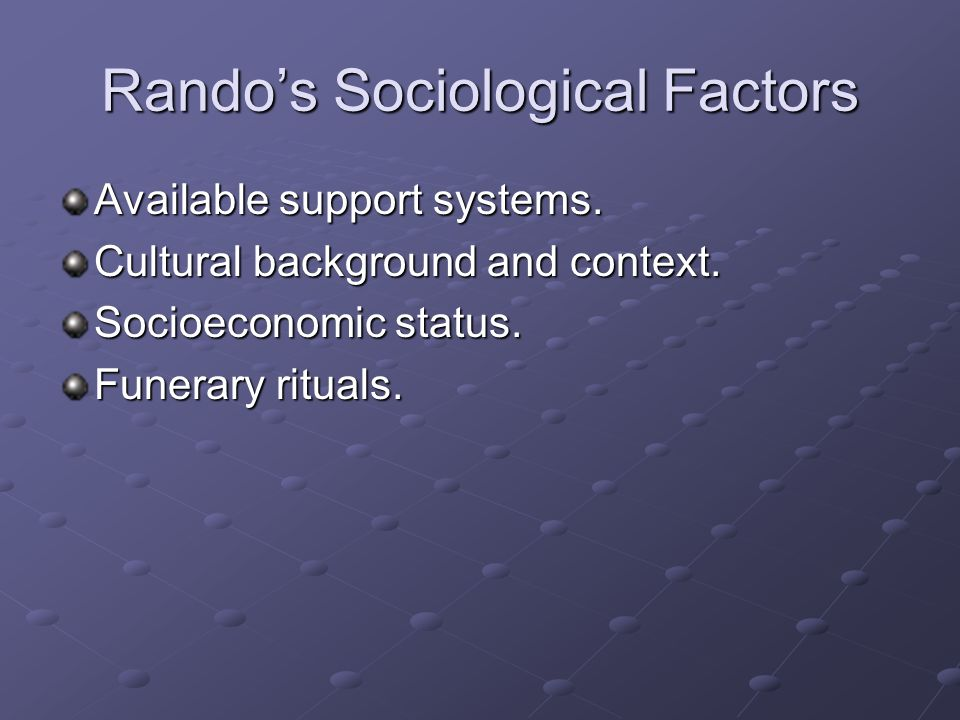 Rando's Sociological Factors Available support systems. Cultural background and context. Socioeconomic status. Funerary rituals.