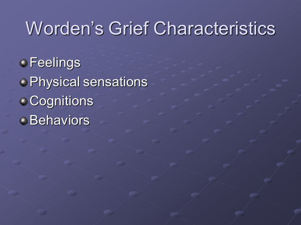 Worden's Grief Characteristics Feelings Physical sensations CognitionsBehaviors