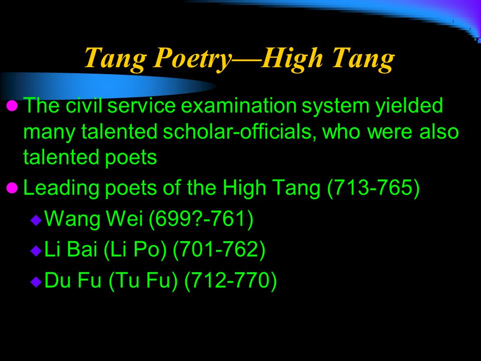 Tang Poetry—High Tang The civil service examination system yielded many talented scholar-officials, who were also talented poets Leading poets of the