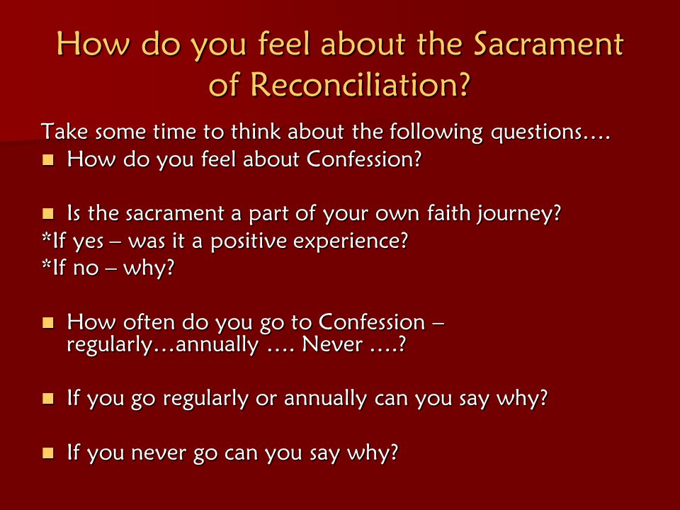 How do you feel about the Sacrament of Reconciliation.