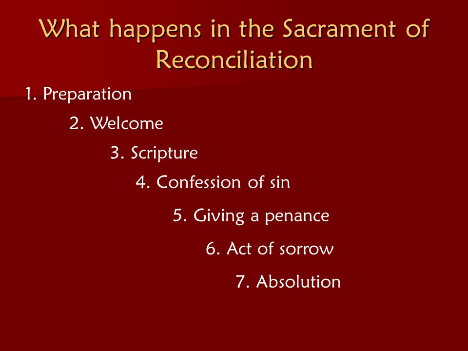 What happens in the Sacrament of Reconciliation 1.Preparation 2.