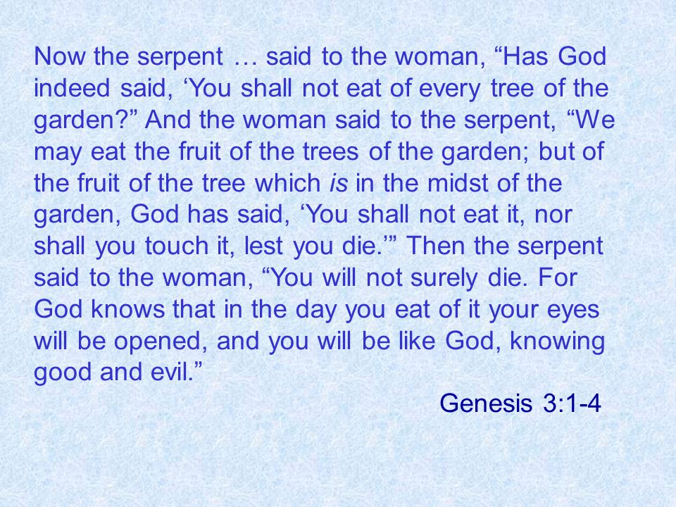"Now the serpent … said to the woman, ""Has God indeed said, 'You shall not eat of every tree of the garden?"" And the woman said to the serpent, ""We may"