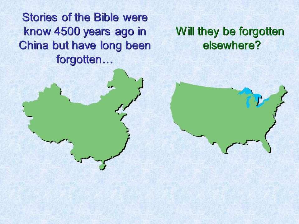 Stories of the Bible were know 4500 years ago in China but have long been forgotten… Will they be forgotten elsewhere? Will they be forgotten elsewher