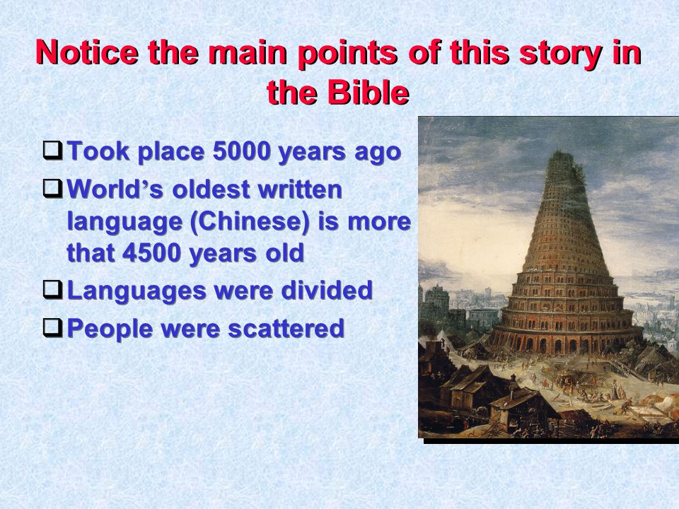 Notice the main points of this story in the Bible  Took place 5000 years ago  World ' s oldest written language (Chinese) is more that 4500 years ol