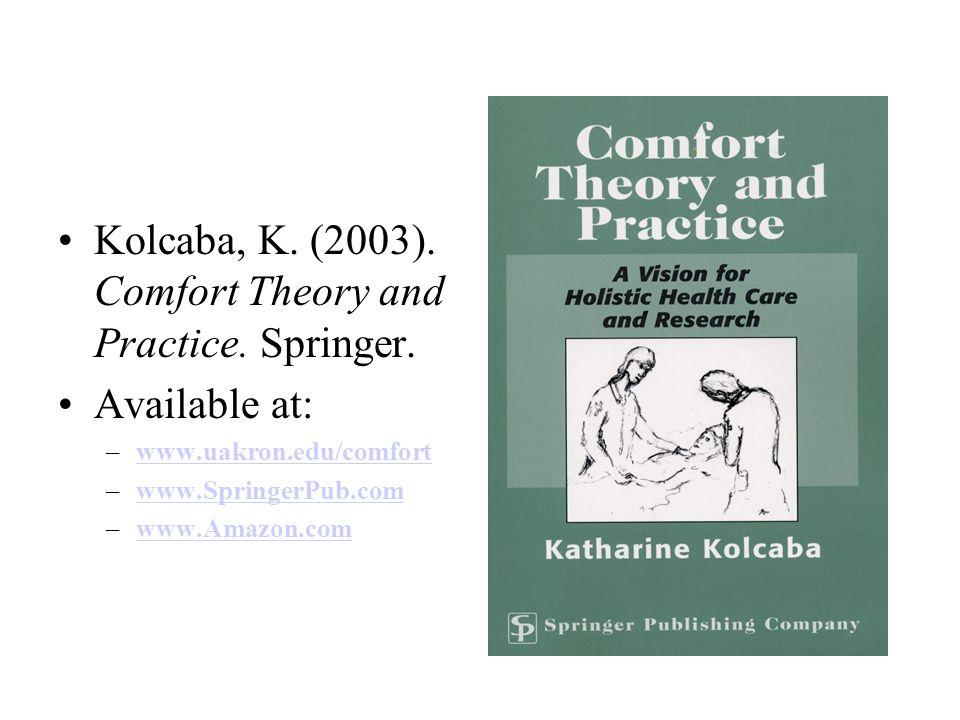 Kolcaba, K. (2003). Comfort Theory and Practice. Springer. Available at: –www.uakron.edu/comfortwww.uakron.edu/comfort –www.SpringerPub.comwww.Springe