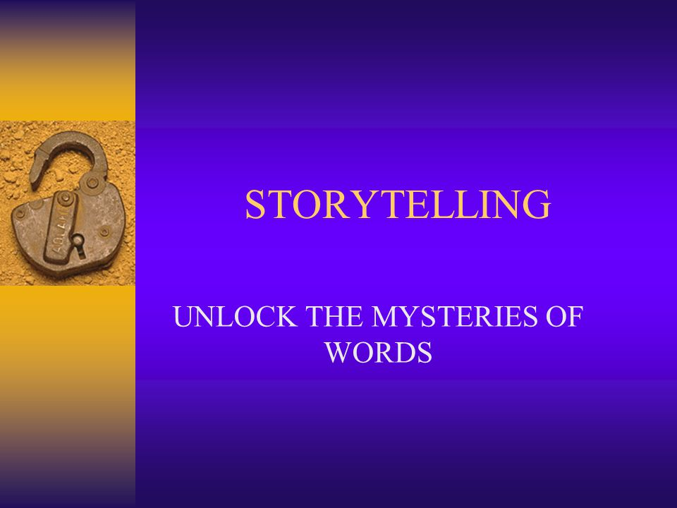 STORYTELLING UNLOCK THE MYSTERIES OF WORDS