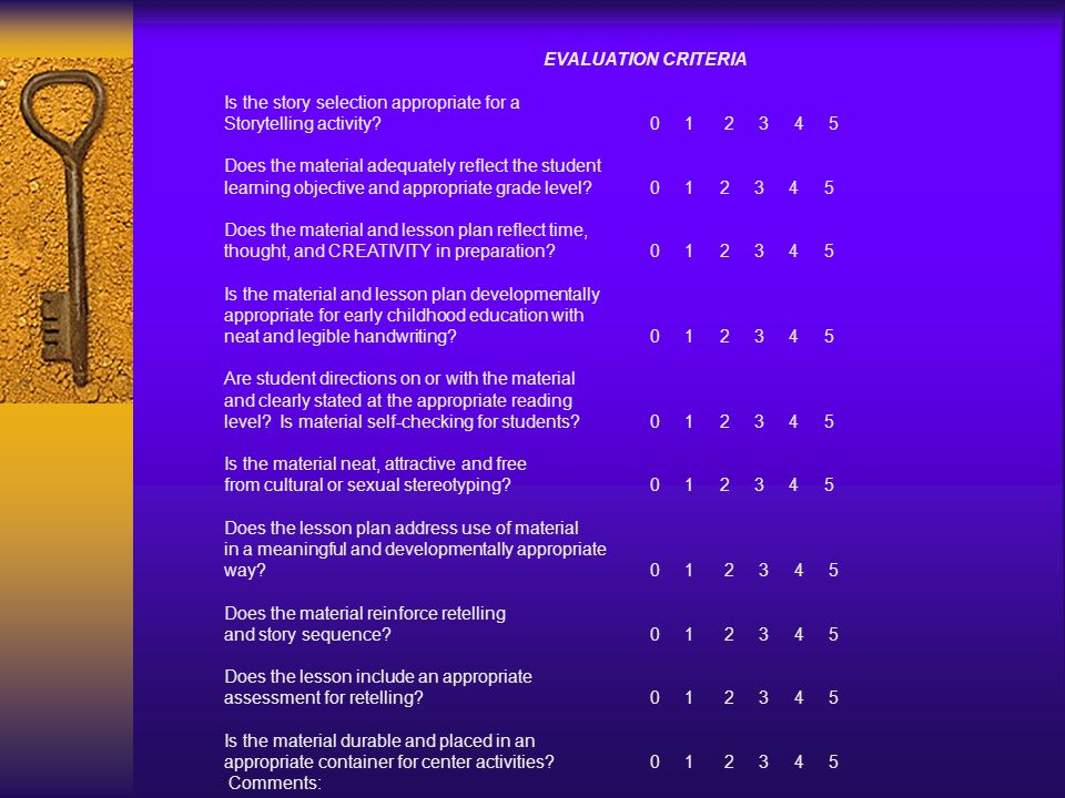 Storytelling Material/Lesson Evaluation Form EVALUATION CRITERIA Is the story selection appropriate for a Storytelling activity 0 1 2 3 4 5 Does the material adequately reflect the student learning objective and appropriate grade level.