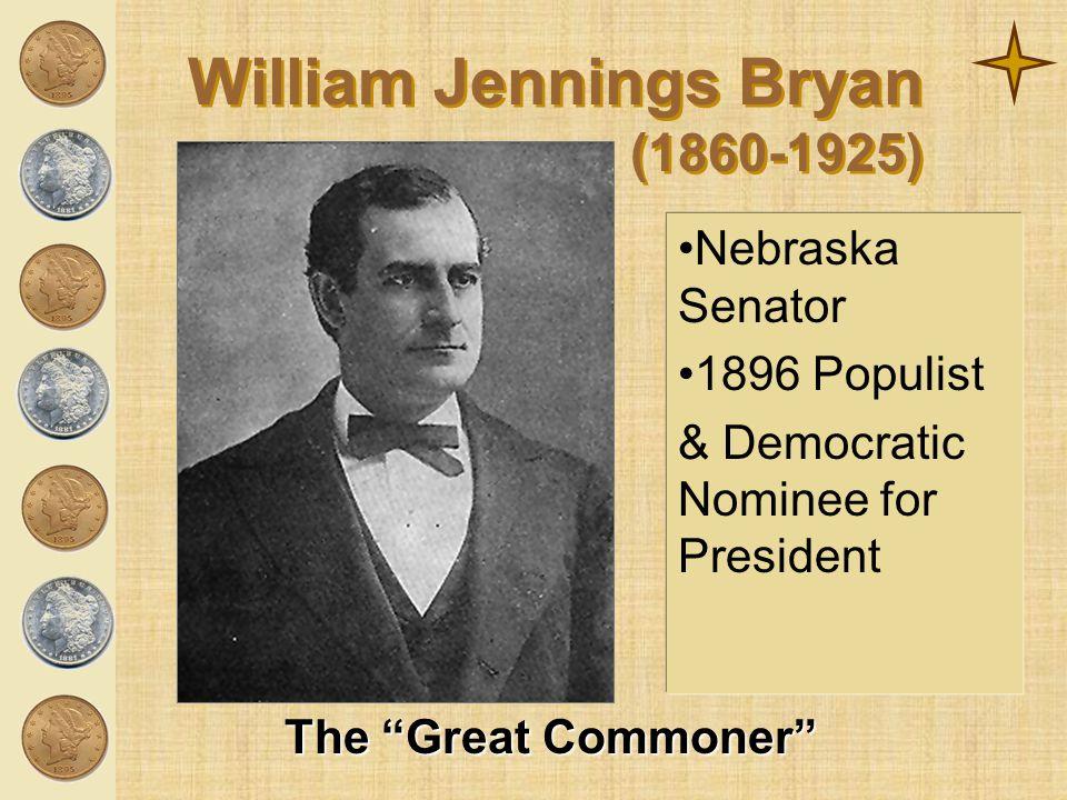 "William Jennings Bryan (1860-1925) The ""Great Commoner"" Nebraska Senator 1896 Populist & Democratic Nominee for President"