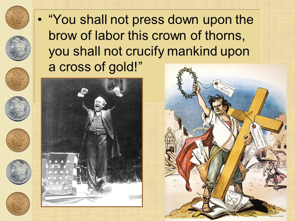 """""""You shall not press down upon the brow of labor this crown of thorns, you shall not crucify mankind upon a cross of gold!"""""""