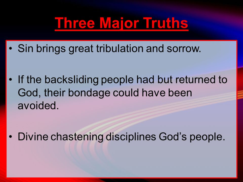 Three Major Truths Sin brings great tribulation and sorrow.