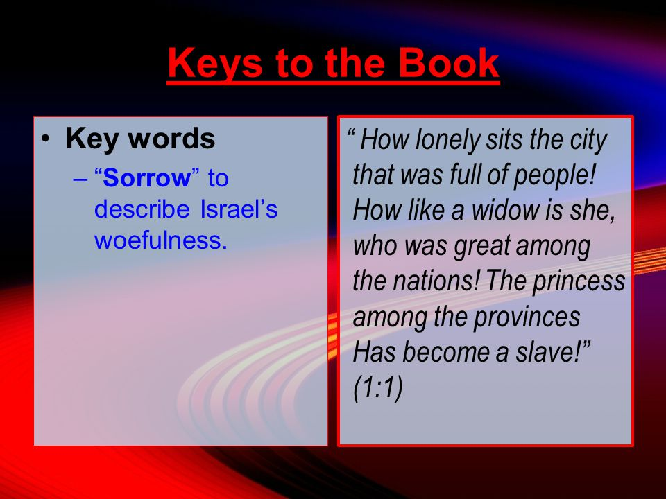 Keys to the Book Key words – Sorrow to describe Israel's woefulness.