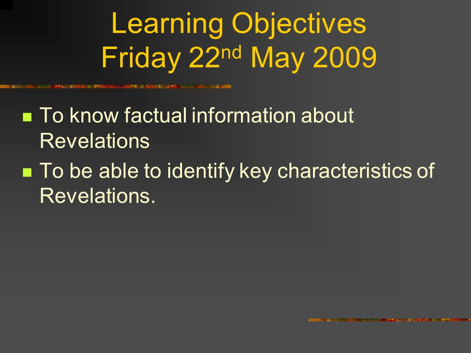 Learning Objectives Friday 22 nd May 2009 To know factual information about Revelations To be able to identify key characteristics of Revelations.