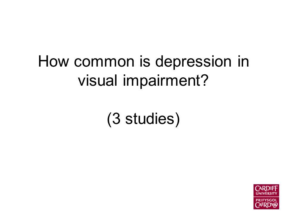 How common is depression in visual impairment (3 studies)