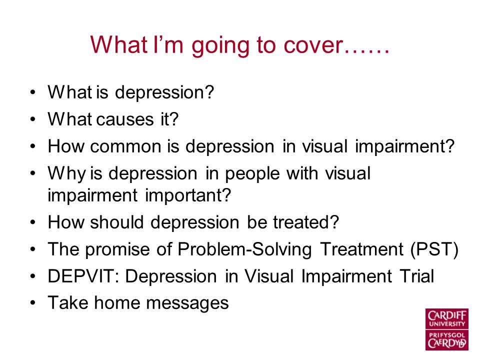 What I'm going to cover…… What is depression. What causes it.
