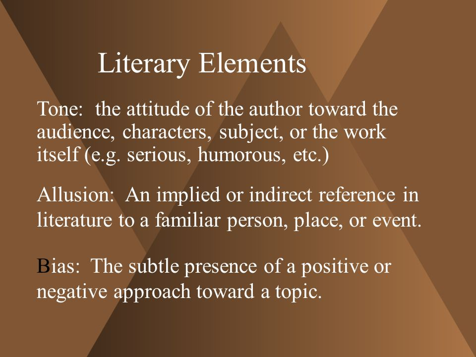 Literary Elements Tone: the attitude of the author toward the audience, characters, subject, or the work itself (e.g.