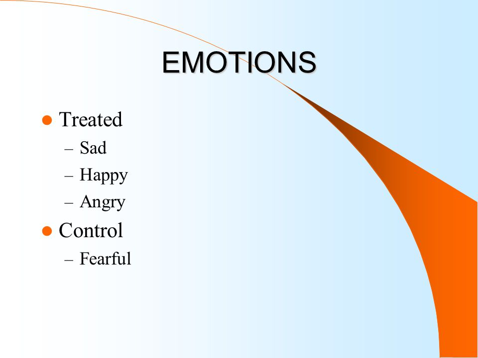 EMOTIONS Treated – Sad – Happy – Angry Control – Fearful