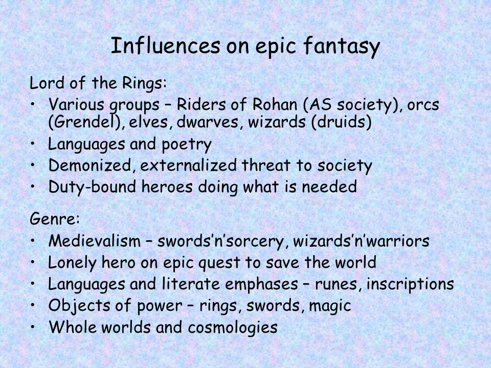 Influences on epic fantasy Lord of the Rings: Various groups – Riders of Rohan (AS society), orcs (Grendel), elves, dwarves, wizards (druids) Language