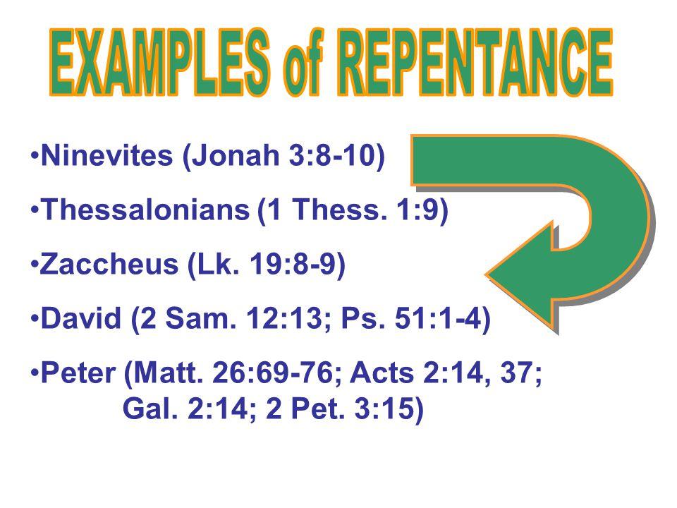 Ninevites (Jonah 3:8-10) Thessalonians (1 Thess. 1:9) Zaccheus (Lk.