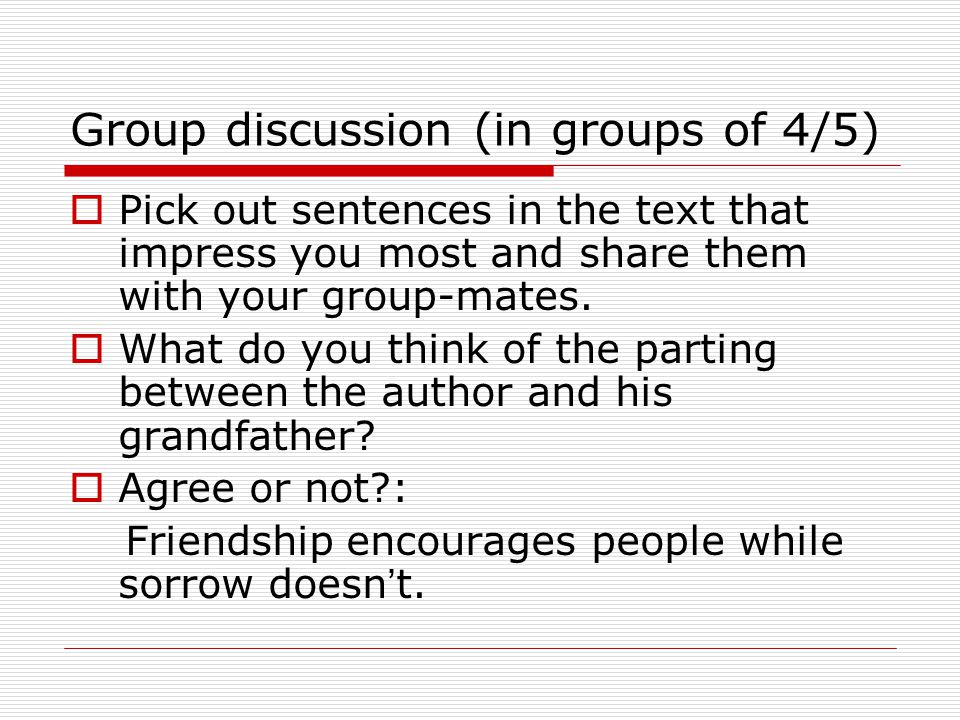 Group discussion (in groups of 4/5)  Pick out sentences in the text that impress you most and share them with your group-mates.  What do you think o