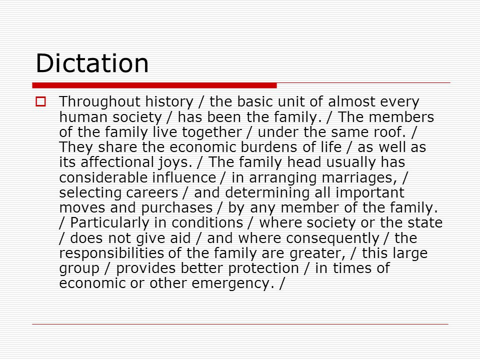 Dictation  Throughout history / the basic unit of almost every human society / has been the family. / The members of the family live together / under