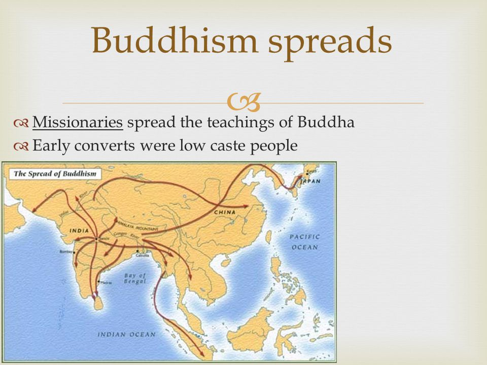   Missionaries spread the teachings of Buddha  Early converts were low caste people Buddhism spreads