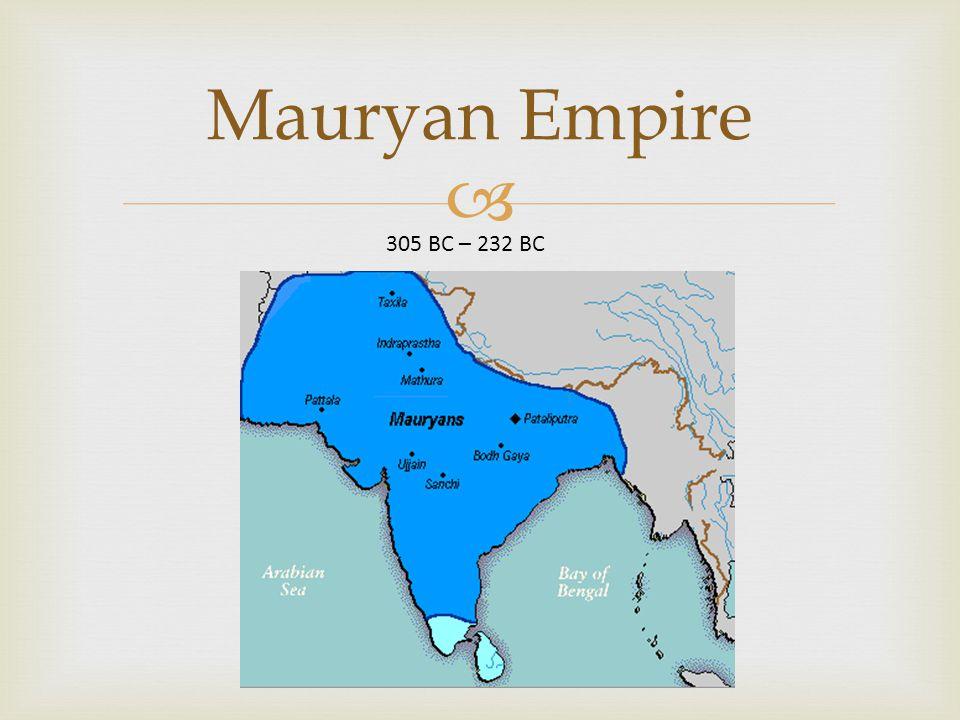  Mauryan Empire 305 BC – 232 BC