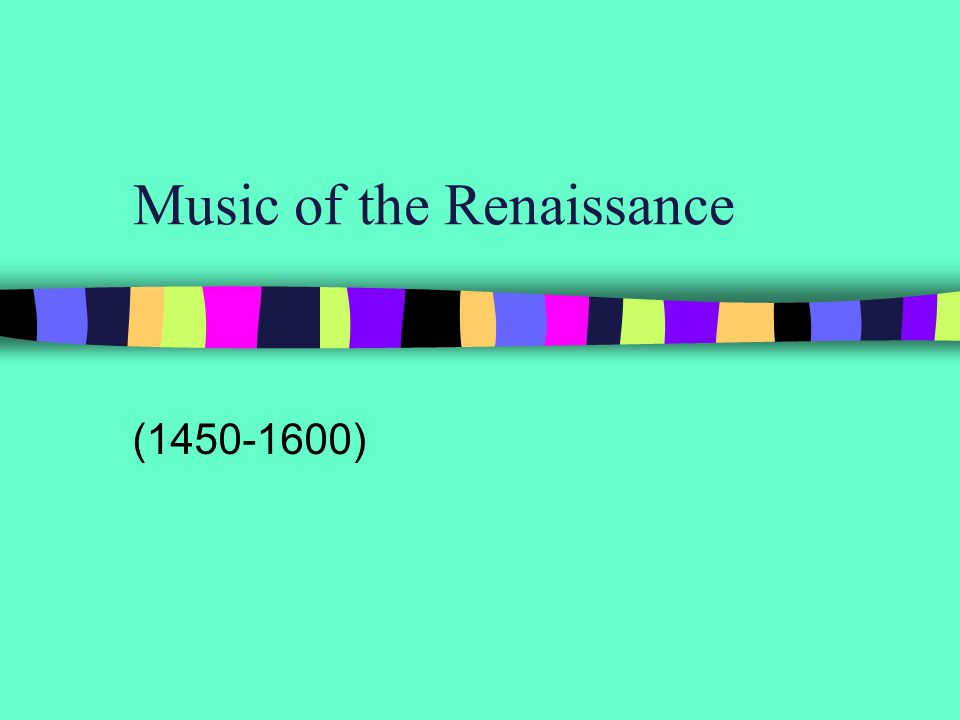 Music of the Renaissance (1450-1600)