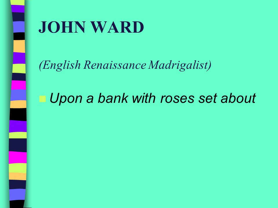 JOHN WARD (English Renaissance Madrigalist) Upon a bank with roses set about