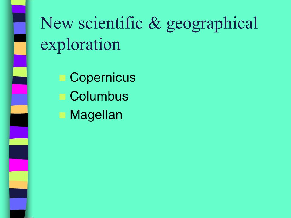 New scientific & geographical exploration Copernicus Columbus Magellan