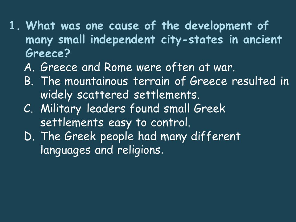 1.What was one cause of the development of many small independent city-states in ancient Greece.