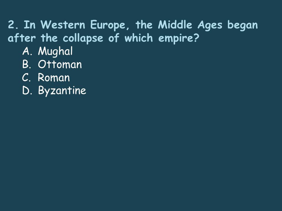 2. In Western Europe, the Middle Ages began after the collapse of which empire.