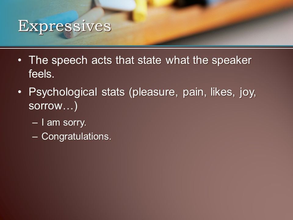 The speech acts that state what the speaker feels.The speech acts that state what the speaker feels. Psychological stats (pleasure, pain, likes, joy,