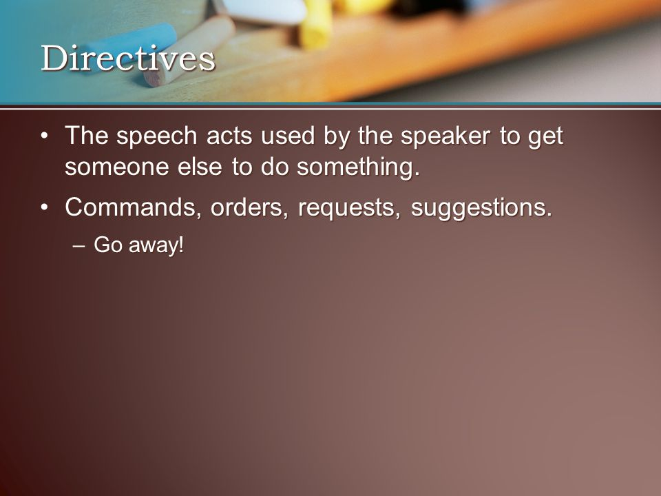 The speech acts used by the speaker to get someone else to do something.The speech acts used by the speaker to get someone else to do something. Comma