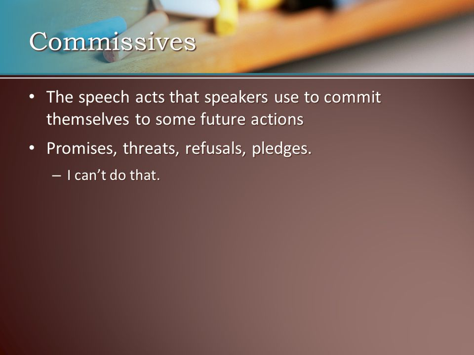The speech acts that speakers use to commit themselves to some future actions The speech acts that speakers use to commit themselves to some future ac