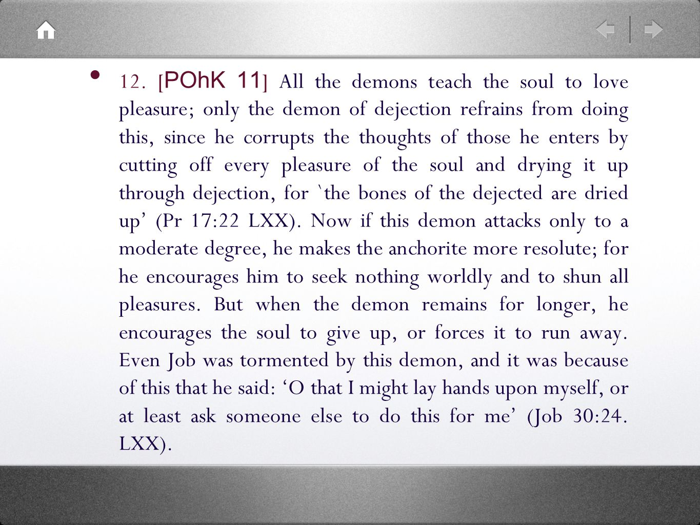 12. [ POhK 11 ] All the demons teach the soul to love pleasure; only the demon of dejection refrains from doing this, since he corrupts the thoughts o