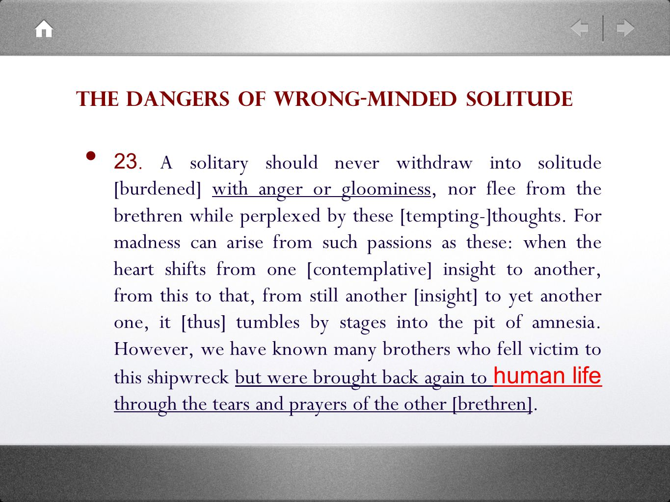 23. A solitary should never withdraw into solitude [burdened] with anger or gloominess, nor flee from the brethren while perplexed by these [tempting-