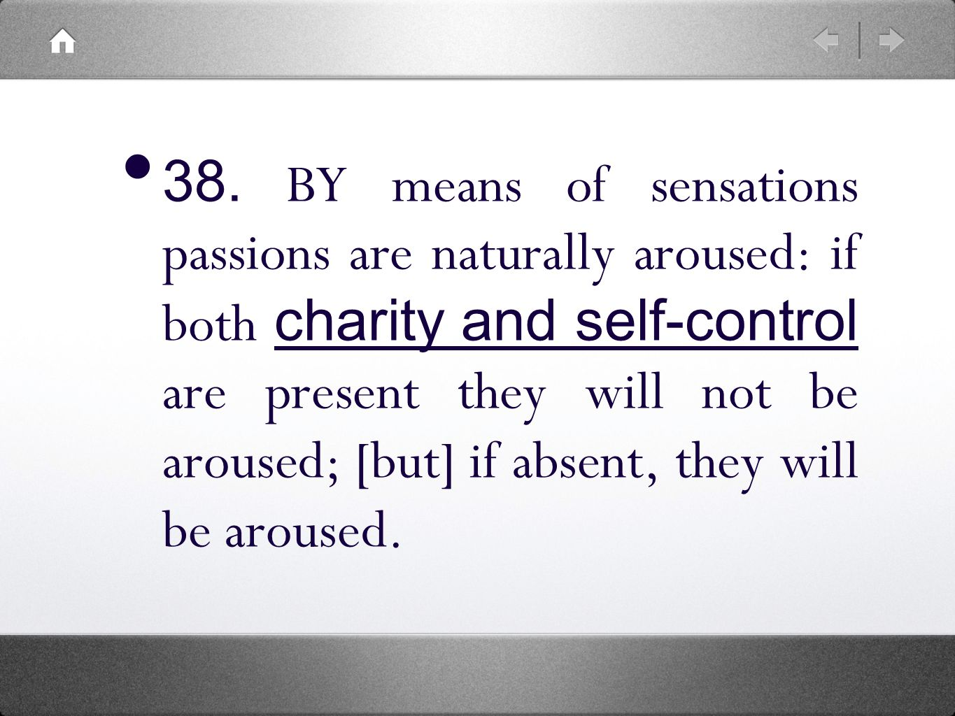 38. BY means of sensations passions are naturally aroused: if both charity and self-control are present they will not be aroused; [but] if absent, the