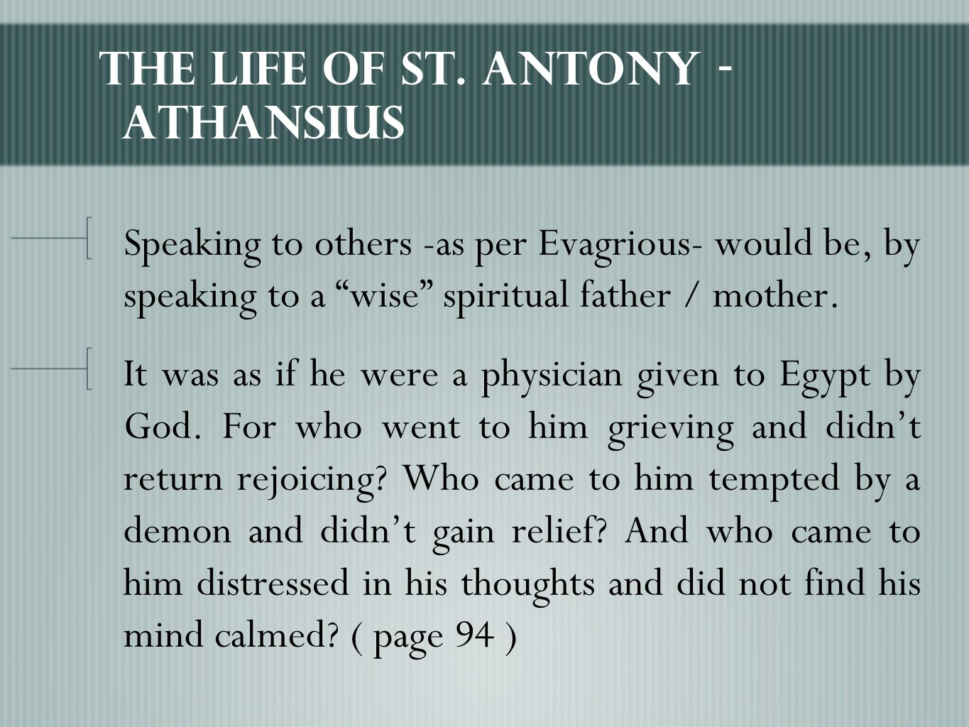 """The Life of St. Antony - Athansius Speaking to others -as per Evagrious- would be, by speaking to a """"wise"""" spiritual father / mother. It was as if he"""