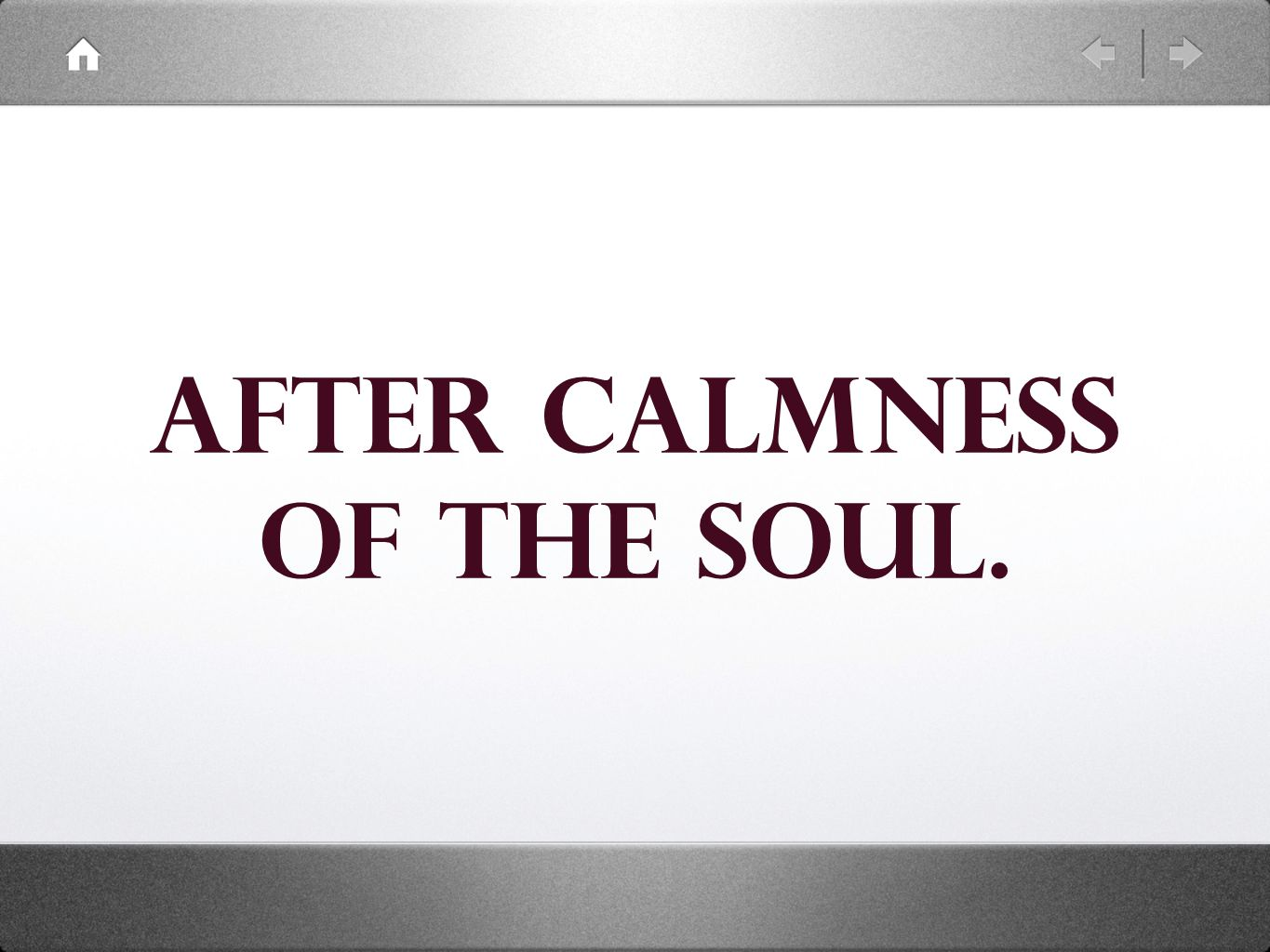After calmness of the soul.
