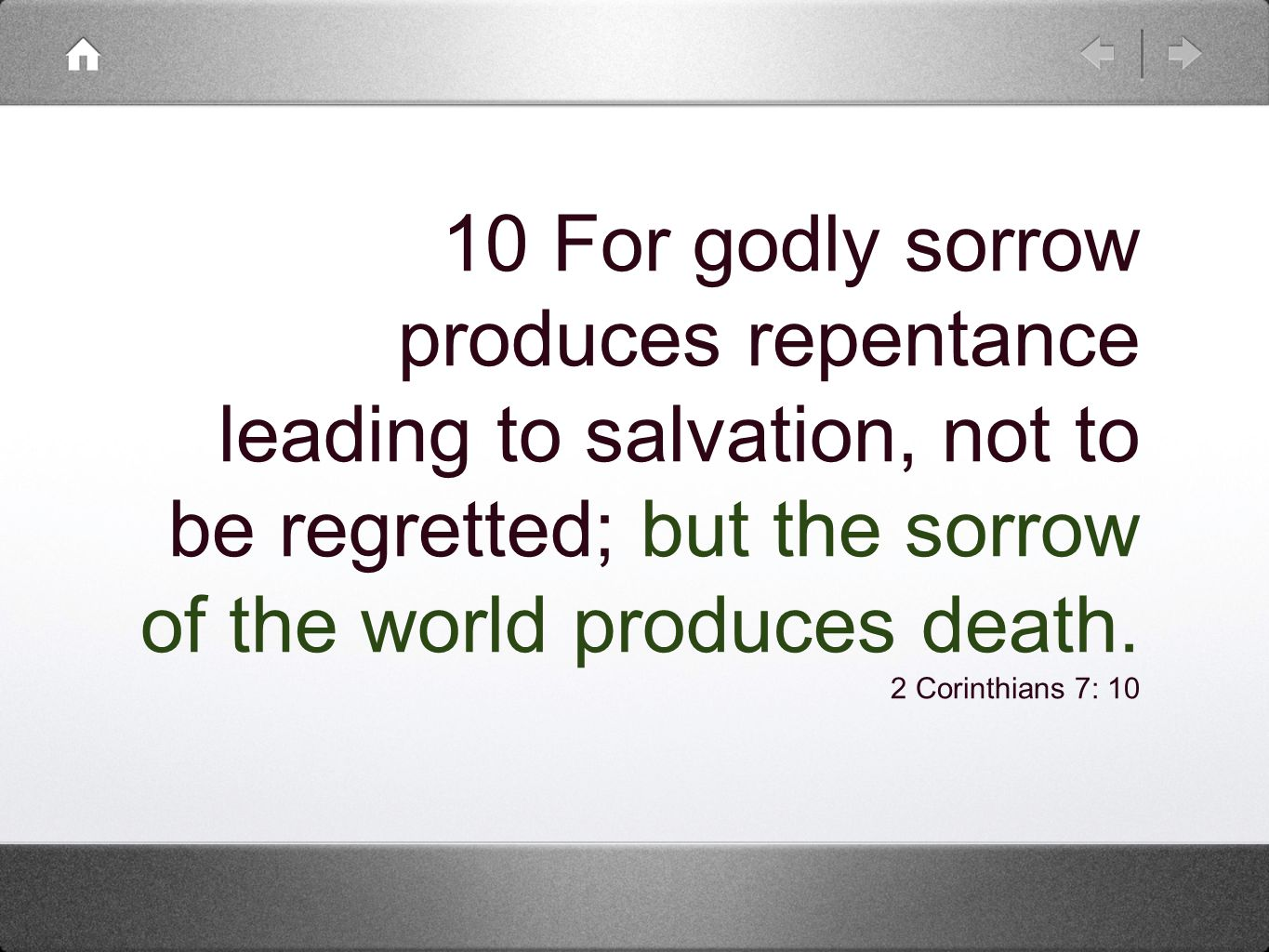 10 For godly sorrow produces repentance leading to salvation, not to be regretted; but the sorrow of the world produces death.