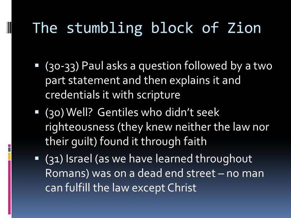 The stumbling block of Zion  (30-33) Paul asks a question followed by a two part statement and then explains it and credentials it with scripture  (30) Well.