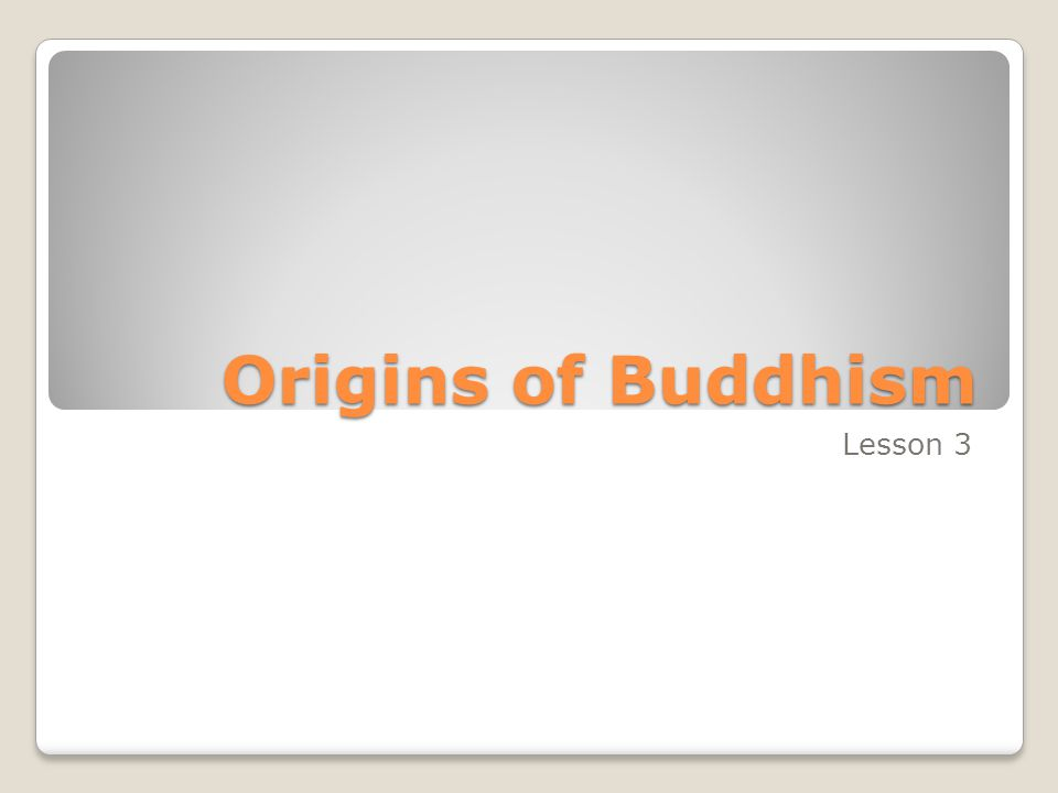 Origins of Buddhism The Big Idea Buddhism began in India and became a major religion.