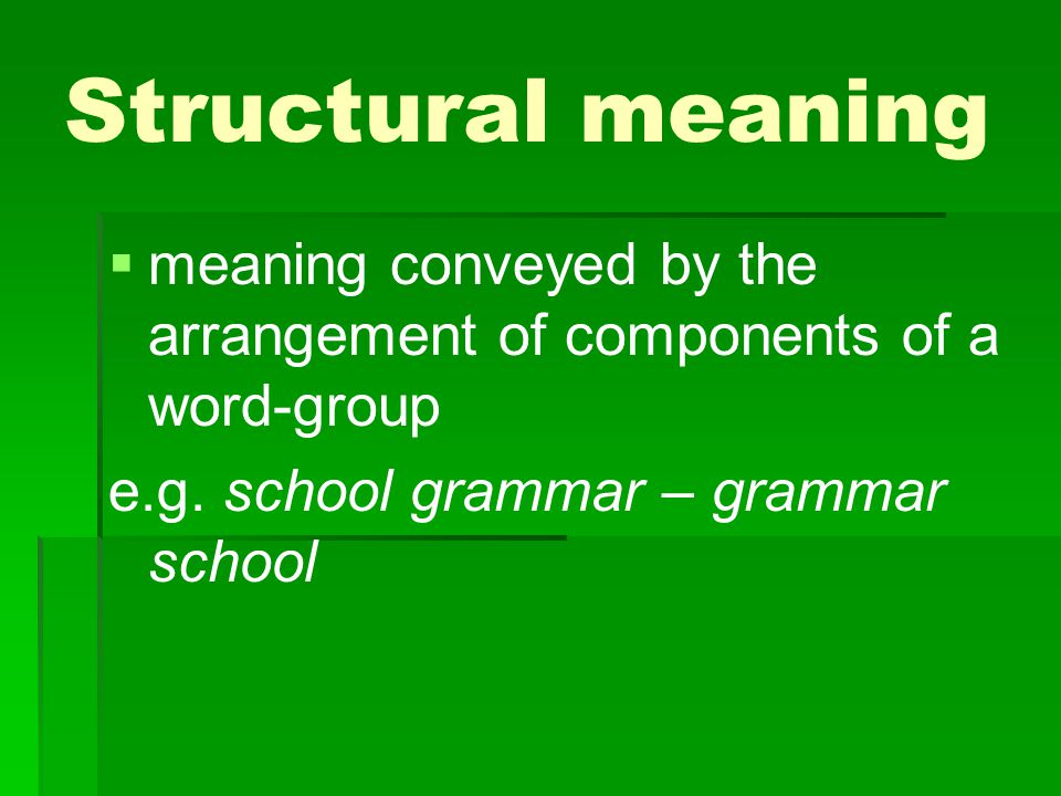 Structural meaning   structural and lexical meanings are interdependent and inseparable e.g.
