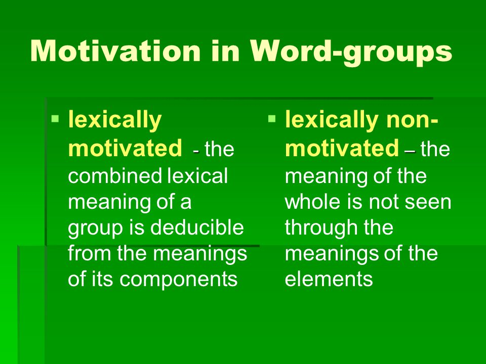 Motivation in Word-groups   lexically motivated e.g.